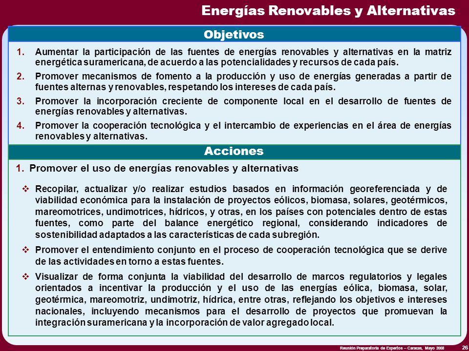 Reunión Preparatoria de Expertos – Caracas, Mayo 2008 26 Energías Renovables y Alternativas Objetivos 1.Aumentar la participación de las fuentes de en