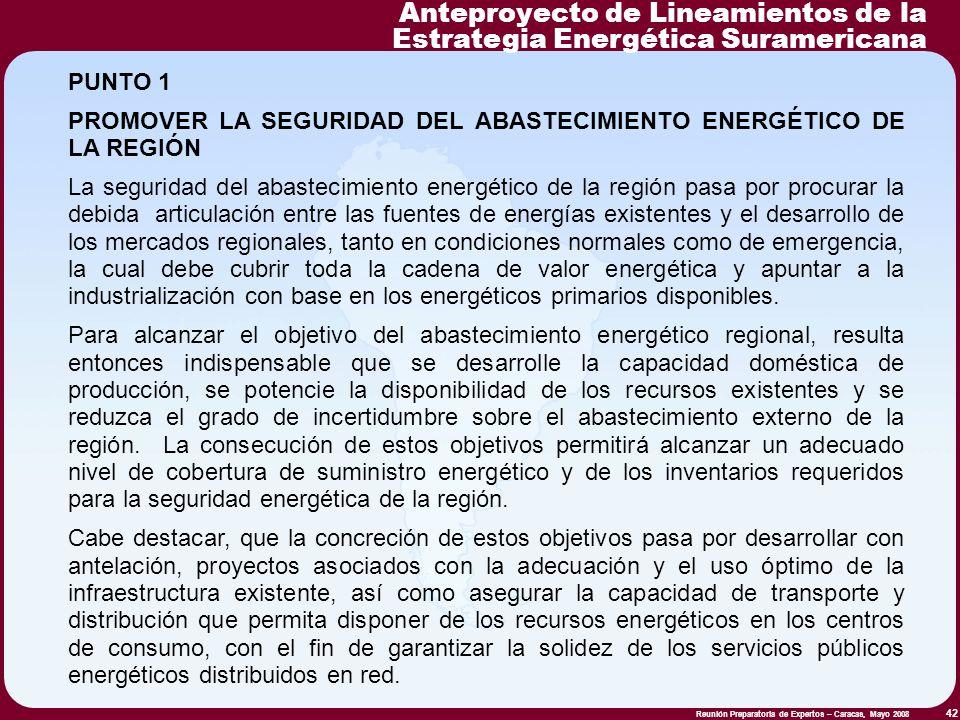 Reunión Preparatoria de Expertos – Caracas, Mayo 2008 42 PUNTO 1 PROMOVER LA SEGURIDAD DEL ABASTECIMIENTO ENERGÉTICO DE LA REGIÓN La seguridad del aba