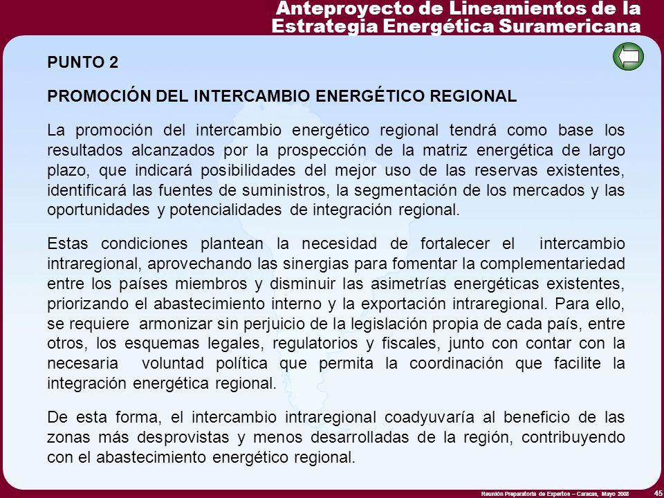 Reunión Preparatoria de Expertos – Caracas, Mayo 2008 45 PUNTO 2 PROMOCIÓN DEL INTERCAMBIO ENERGÉTICO REGIONAL La promoción del intercambio energético