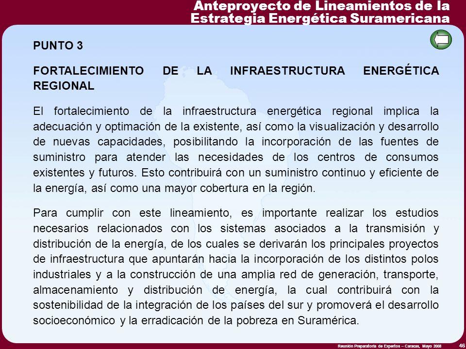 Reunión Preparatoria de Expertos – Caracas, Mayo 2008 46 PUNTO 3 FORTALECIMIENTO DE LA INFRAESTRUCTURA ENERGÉTICA REGIONAL El fortalecimiento de la in
