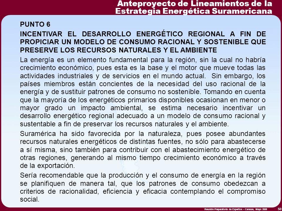 Reunión Preparatoria de Expertos – Caracas, Mayo 2008 50 PUNTO 6 INCENTIVAR EL DESARROLLO ENERGÉTICO REGIONAL A FIN DE PROPICIAR UN MODELO DE CONSUMO