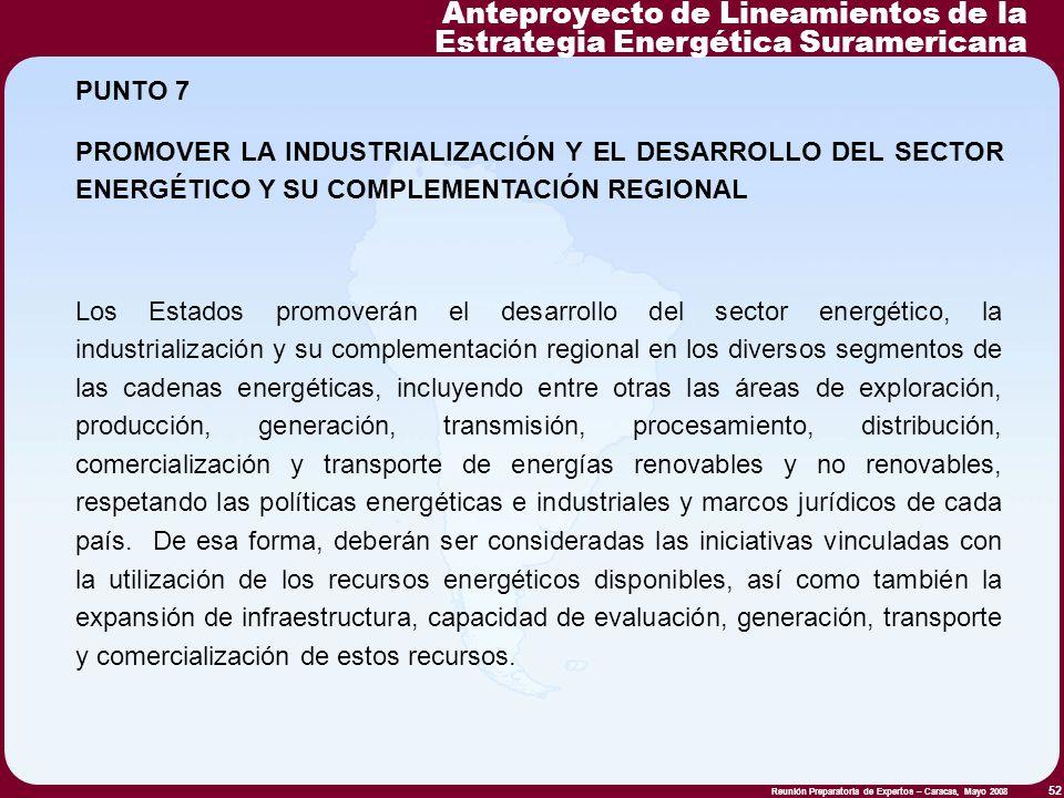 Reunión Preparatoria de Expertos – Caracas, Mayo 2008 52 PUNTO 7 PROMOVER LA INDUSTRIALIZACIÓN Y EL DESARROLLO DEL SECTOR ENERGÉTICO Y SU COMPLEMENTAC