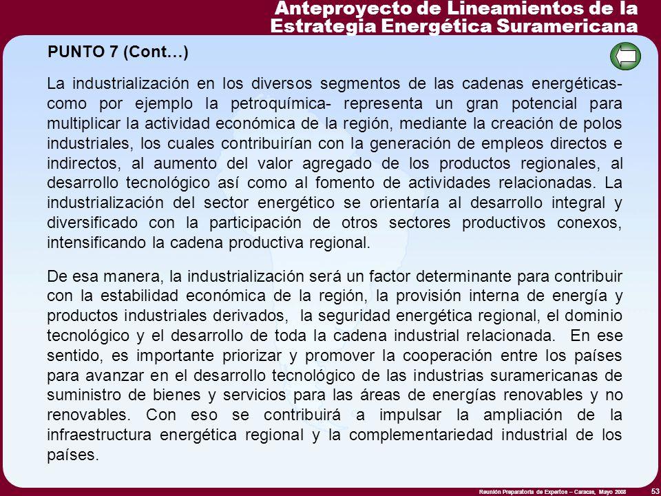 Reunión Preparatoria de Expertos – Caracas, Mayo 2008 53 La industrialización en los diversos segmentos de las cadenas energéticas- como por ejemplo l