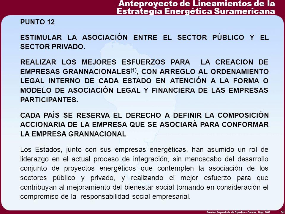 Reunión Preparatoria de Expertos – Caracas, Mayo 2008 59 PUNTO 12 ESTIMULAR LA ASOCIACIÓN ENTRE EL SECTOR PÚBLICO Y EL SECTOR PRIVADO. REALIZAR LOS ME