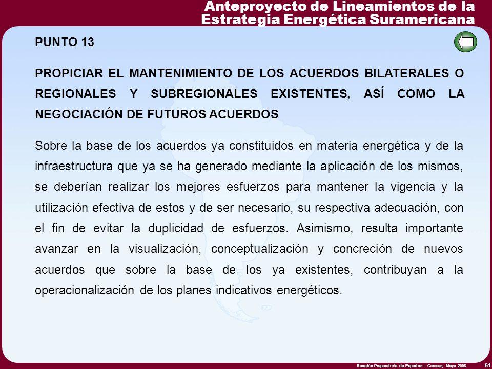 Reunión Preparatoria de Expertos – Caracas, Mayo 2008 61 PUNTO 13 PROPICIAR EL MANTENIMIENTO DE LOS ACUERDOS BILATERALES O REGIONALES Y SUBREGIONALES