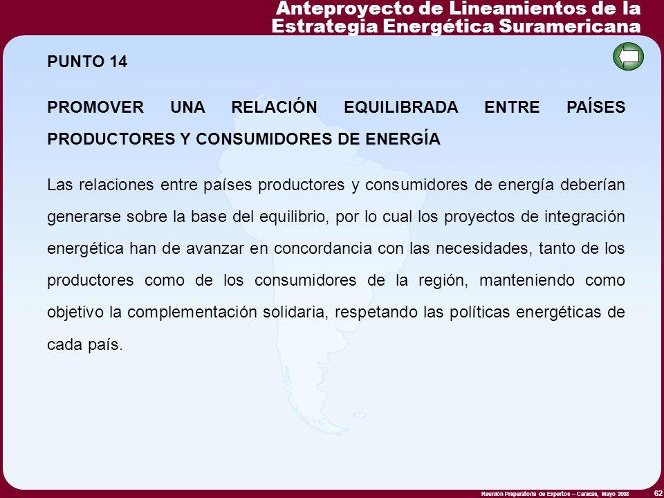 Reunión Preparatoria de Expertos – Caracas, Mayo 2008 62 PUNTO 14 PROMOVER UNA RELACIÓN EQUILIBRADA ENTRE PAÍSES PRODUCTORES Y CONSUMIDORES DE ENERGÍA