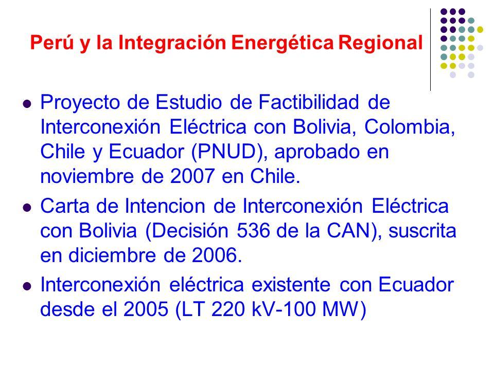 Perú y la Integración Energética Regional Proyecto de Estudio de Factibilidad de Interconexión Eléctrica con Bolivia, Colombia, Chile y Ecuador (PNUD), aprobado en noviembre de 2007 en Chile.