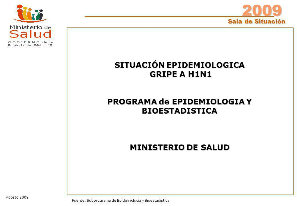 2009 Sala de Situación Agosto 2009 Fuente: Subprograma de Epidemiología y Bioestadística SITUACIÓN EPIDEMIOLOGICA GRIPE A H1N1 GRIPE A H1N1 PROGRAMA de EPIDEMIOLOGIA Y BIOESTADISTICA MINISTERIO DE SALUD