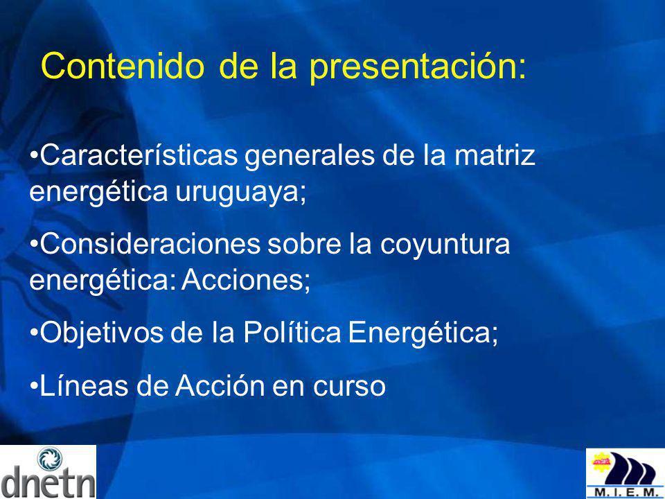 Contenido de la presentación: Características generales de la matriz energética uruguaya; Consideraciones sobre la coyuntura energética: Acciones; Obj