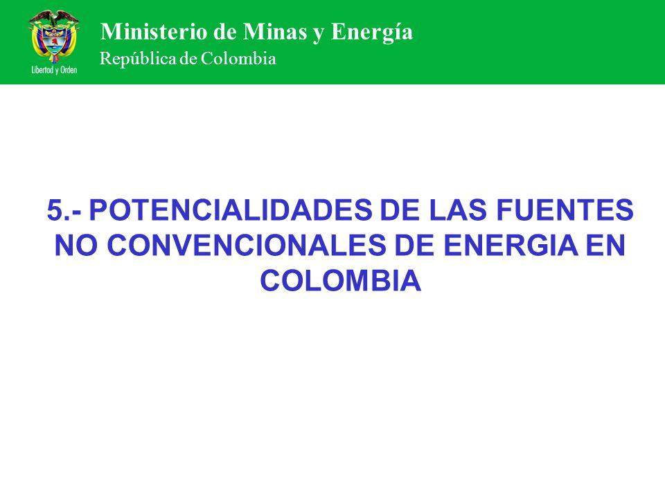 Ministerio de Minas y Energía República de Colombia 5.- POTENCIALIDADES DE LAS FUENTES NO CONVENCIONALES DE ENERGIA EN COLOMBIA