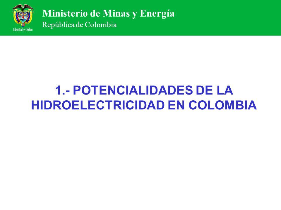 Ministerio de Minas y Energía República de Colombia Colombia tiene gran cantidad de recursos hídricos, ríos con caudales considerables y en algunos puntos de la geografía caídas apreciables que podrían ser aprovechadas en desarrollo de proyectos hidroeléctricos.