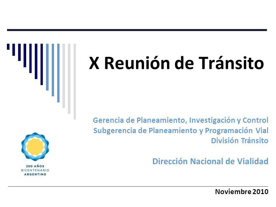 X Reunión de Tránsito Gerencia de Planeamiento, Investigación y Control Subgerencia de Planeamiento y Programación Vial División Tránsito Dirección Nacional de Vialidad Noviembre 2010