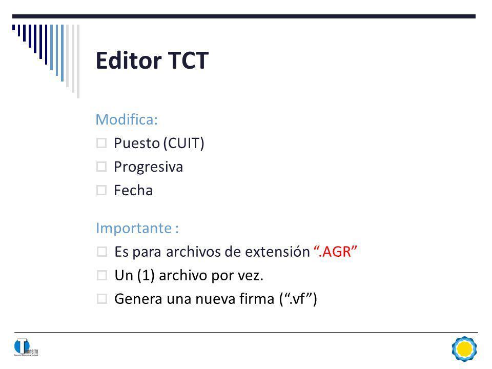 Editor TCT Modifica: Puesto (CUIT) Progresiva Fecha Importante : Es para archivos de extensión.AGR Un (1) archivo por vez.