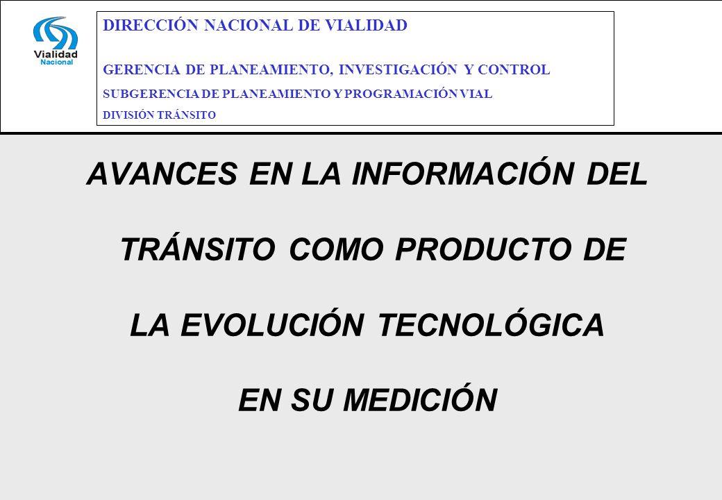 AVANCES EN LA INFORMACIÓN DEL TRÁNSITO COMO PRODUCTO DE LA EVOLUCIÓN TECNOLÓGICA EN SU MEDICIÓN DIRECCIÓN NACIONAL DE VIALIDAD GERENCIA DE PLANEAMIENT