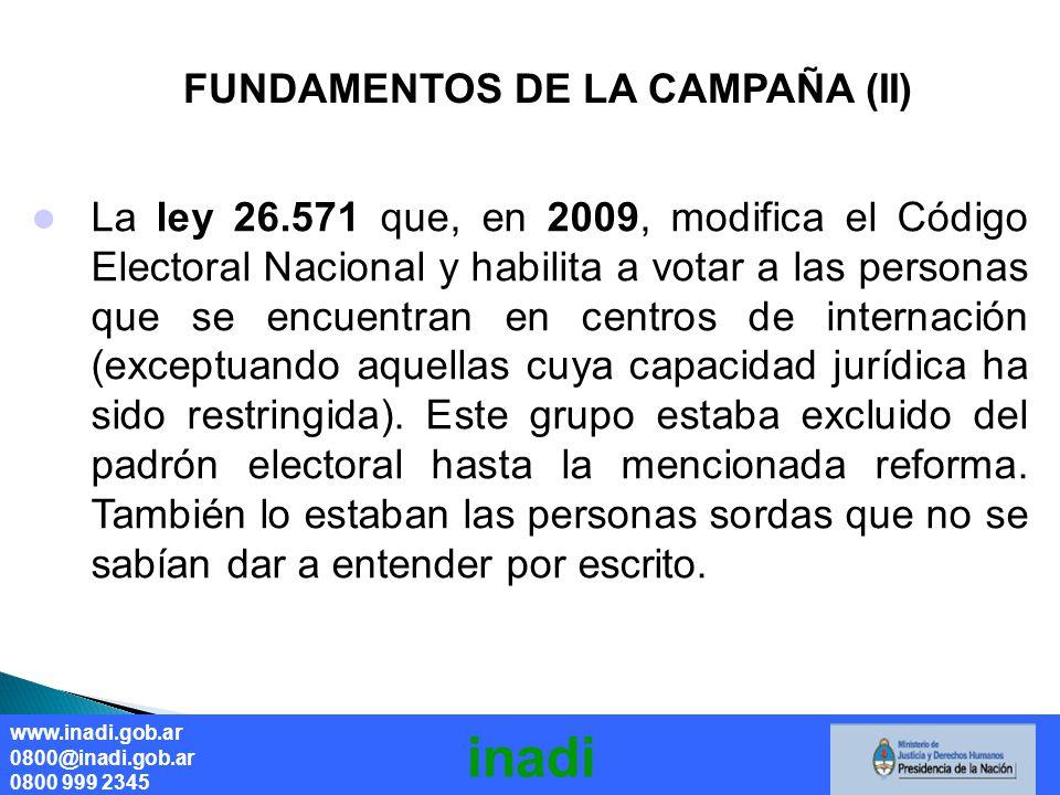 Derecho a la salud sin discriminación La ley 26.571 que, en 2009, modifica el Código Electoral Nacional y habilita a votar a las personas que se encuentran en centros de internación (exceptuando aquellas cuya capacidad jurídica ha sido restringida).