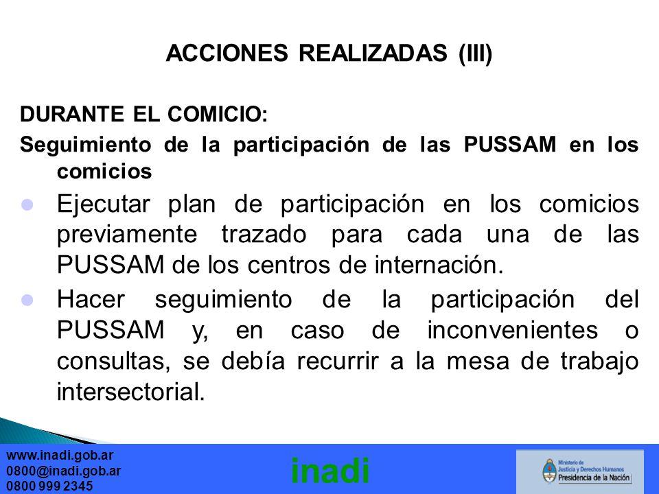 ACCIONES REALIZADAS (III) DURANTE EL COMICIO: Seguimiento de la participación de las PUSSAM en los comicios Ejecutar plan de participación en los comicios previamente trazado para cada una de las PUSSAM de los centros de internación.