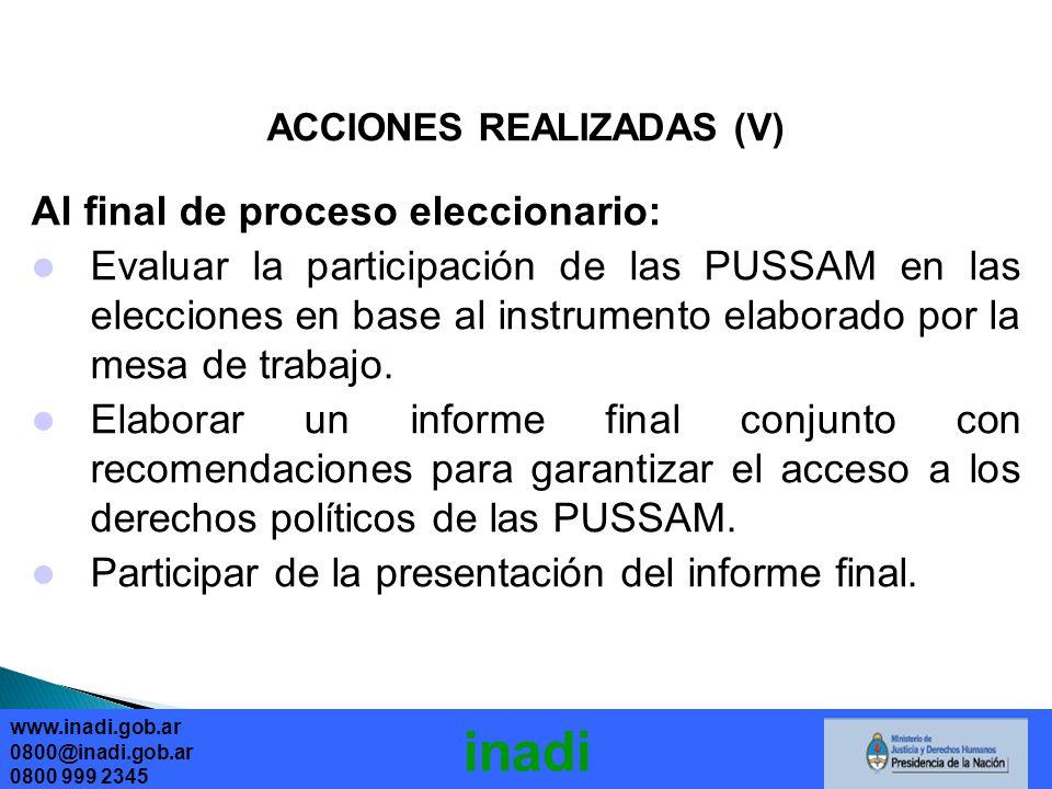 ACCIONES REALIZADAS (V) Al final de proceso eleccionario: Evaluar la participación de las PUSSAM en las elecciones en base al instrumento elaborado por la mesa de trabajo.