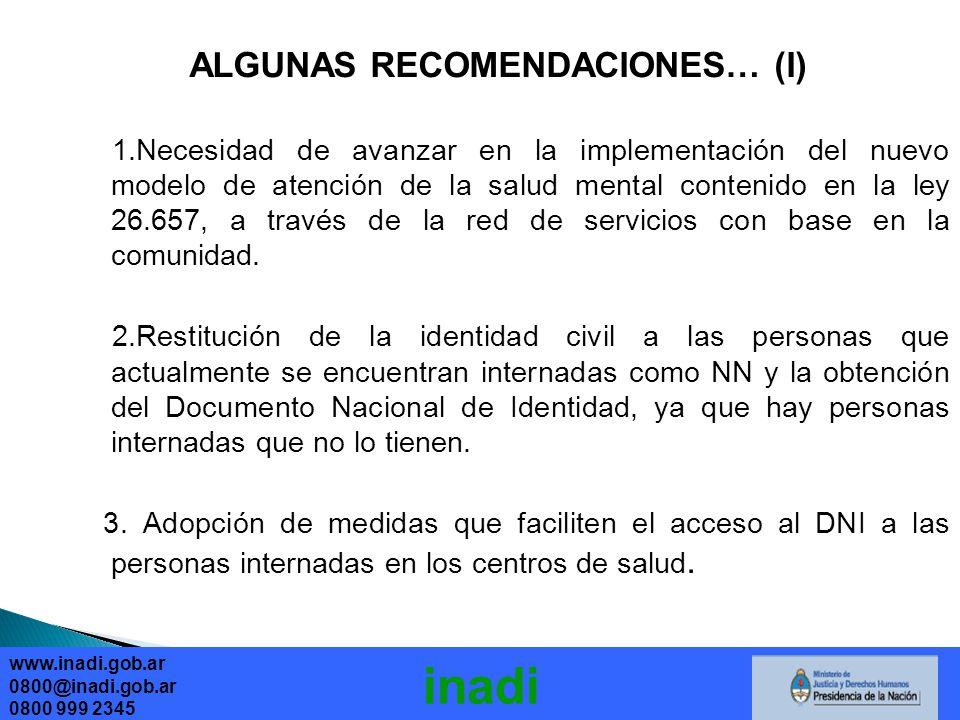 ALGUNAS RECOMENDACIONES… (I) 1.Necesidad de avanzar en la implementación del nuevo modelo de atención de la salud mental contenido en la ley 26.657, a través de la red de servicios con base en la comunidad.