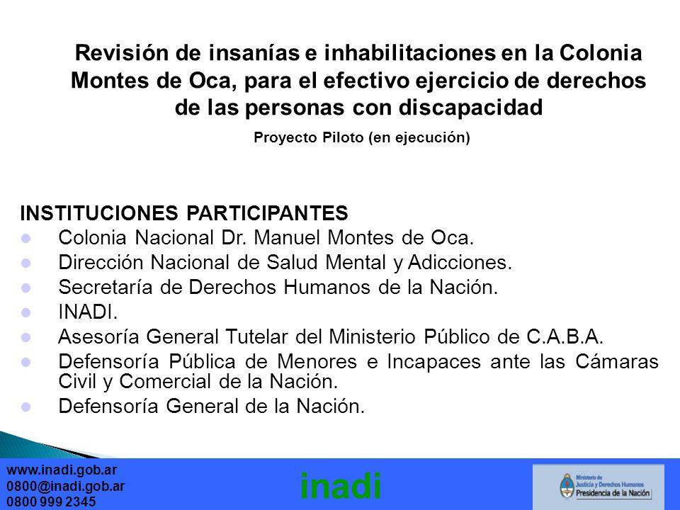 Revisión de insanías e inhabilitaciones en la Colonia Montes de Oca, para el efectivo ejercicio de derechos de las personas con discapacidad Proyecto Piloto (en ejecución) INSTITUCIONES PARTICIPANTES Colonia Nacional Dr.