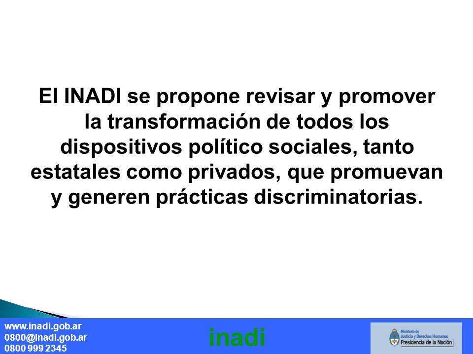 El INADI se propone revisar y promover la transformación de todos los dispositivos político sociales, tanto estatales como privados, que promuevan y generen prácticas discriminatorias.