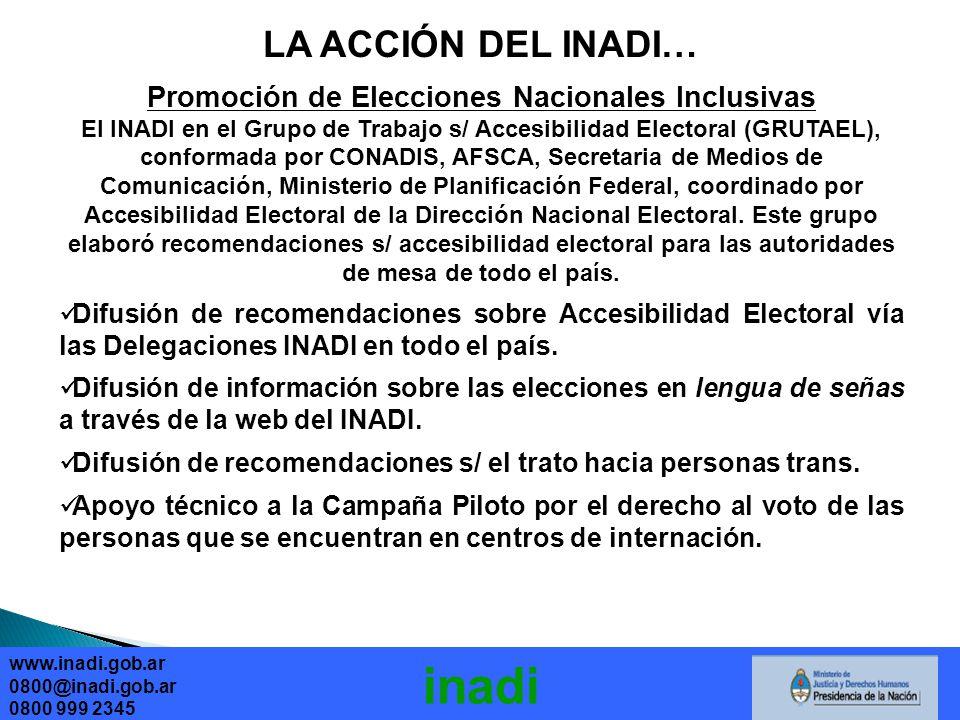 Promoción de Elecciones Nacionales Inclusivas El INADI en el Grupo de Trabajo s/ Accesibilidad Electoral (GRUTAEL), conformada por CONADIS, AFSCA, Secretaria de Medios de Comunicación, Ministerio de Planificación Federal, coordinado por Accesibilidad Electoral de la Dirección Nacional Electoral.