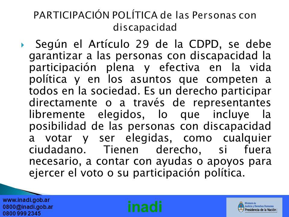 www.inadi.gob.ar 0800@inadi.gob.ar 0800 999 2345 inadi Según el Artículo 29 de la CDPD, se debe garantizar a las personas con discapacidad la participación plena y efectiva en la vida política y en los asuntos que competen a todos en la sociedad.