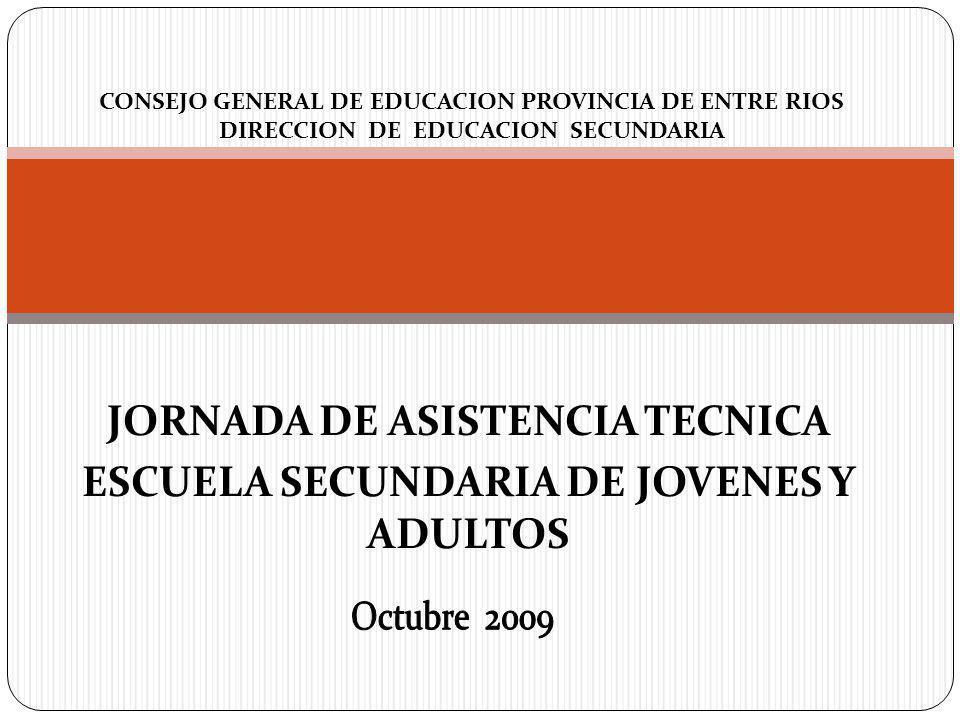 CONSEJO GENERAL DE EDUCACION PROVINCIA DE ENTRE RIOS DIRECCION DE EDUCACION SECUNDARIA JORNADA DE ASISTENCIA TECNICA ESCUELA SECUNDARIA DE JOVENES Y A