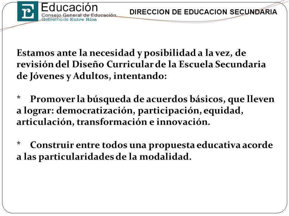 DIRECCION DE EDUCACION SECUNDARIA Estamos ante la necesidad y posibilidad a la vez, de revisión del Diseño Curricular de la Escuela Secundaria de Jóve