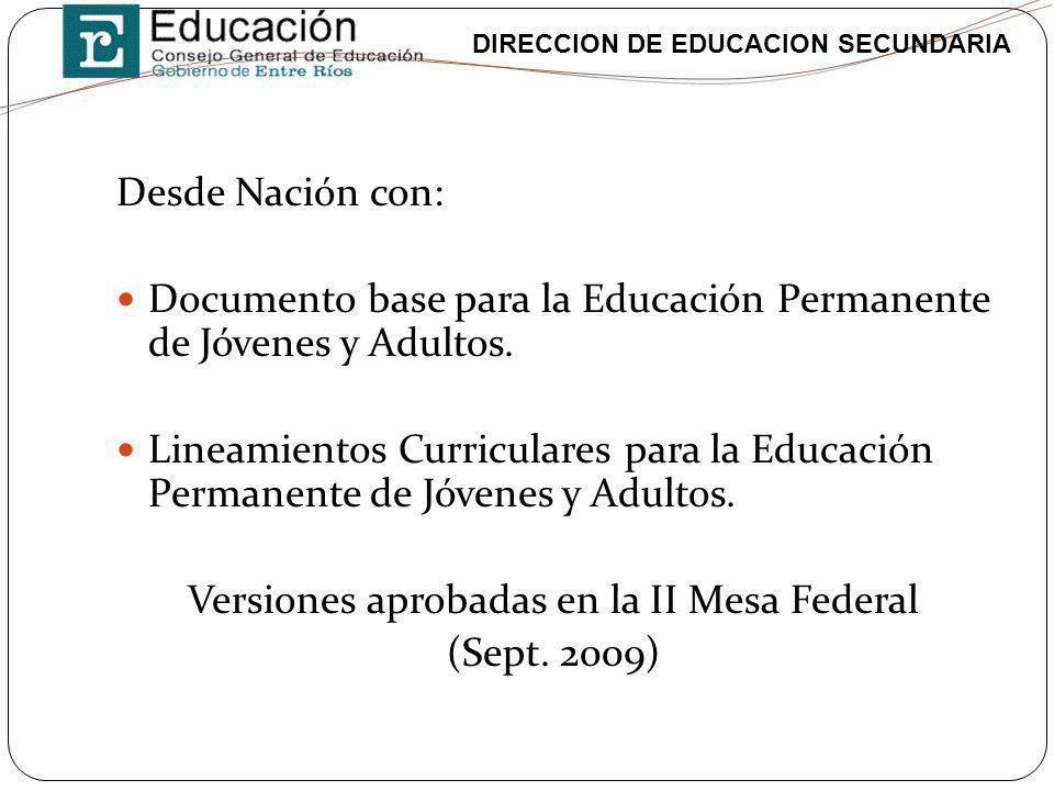 DIRECCION DE EDUCACION SECUNDARIA Desde Nación con: Documento base para la Educación Permanente de Jóvenes y Adultos. Lineamientos Curriculares para l
