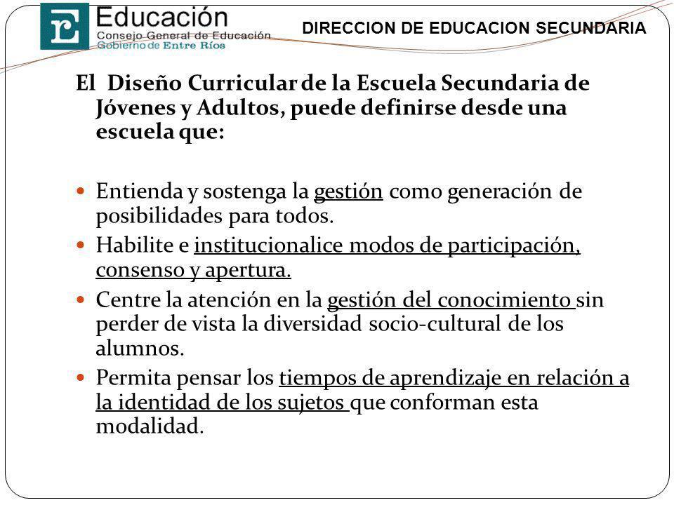 DIRECCION DE EDUCACION SECUNDARIA El Diseño Curricular de la Escuela Secundaria de Jóvenes y Adultos, puede definirse desde una escuela que: Entienda