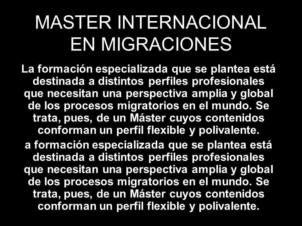 MASTER INTERNACIONAL EN MIGRACIONES La formación especializada que se plantea está destinada a distintos perfiles profesionales que necesitan una pers