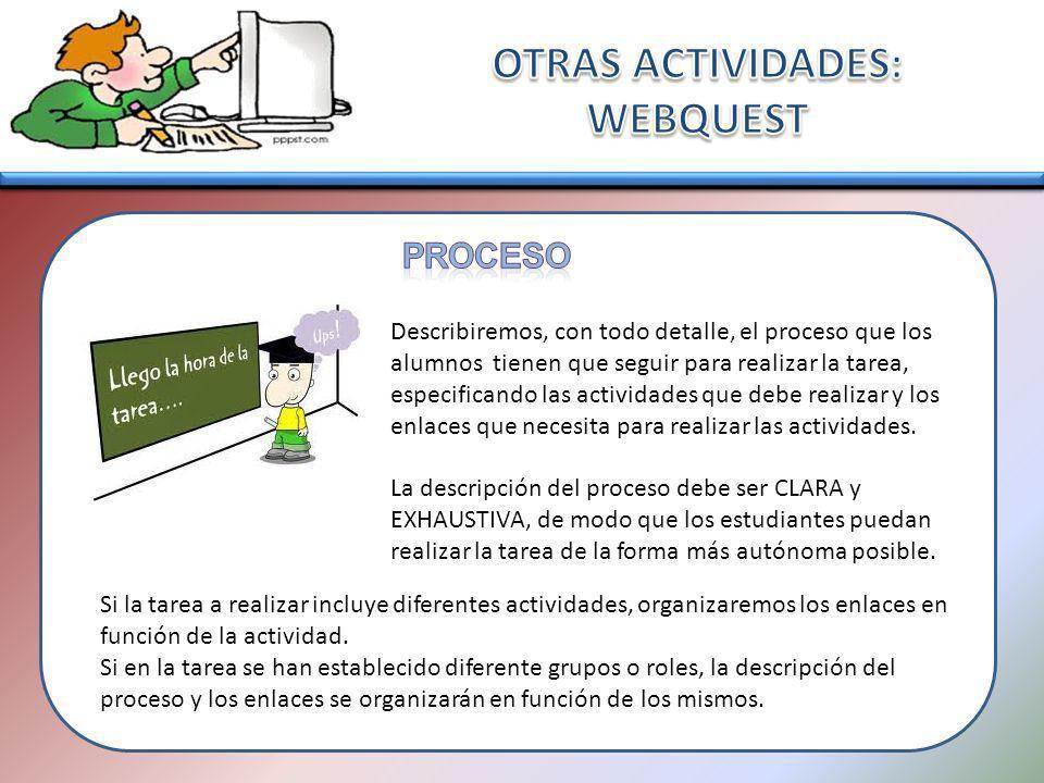Describiremos, con todo detalle, el proceso que los alumnos tienen que seguir para realizar la tarea, especificando las actividades que debe realizar y los enlaces que necesita para realizar las actividades.