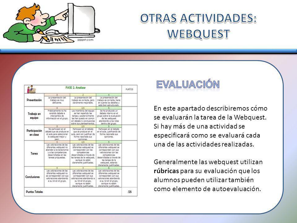 En este apartado describiremos cómo se evaluarán la tarea de la Webquest. Si hay más de una actividad se especificará como se evaluará cada una de las