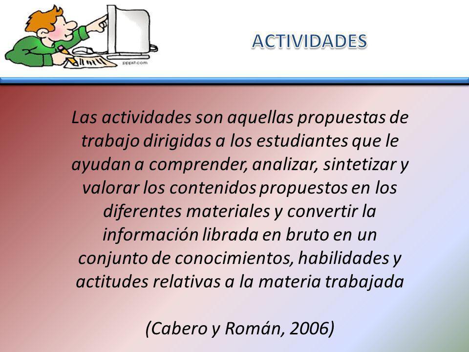 Las actividades son aquellas propuestas de trabajo dirigidas a los estudiantes que le ayudan a comprender, analizar, sintetizar y valorar los contenid