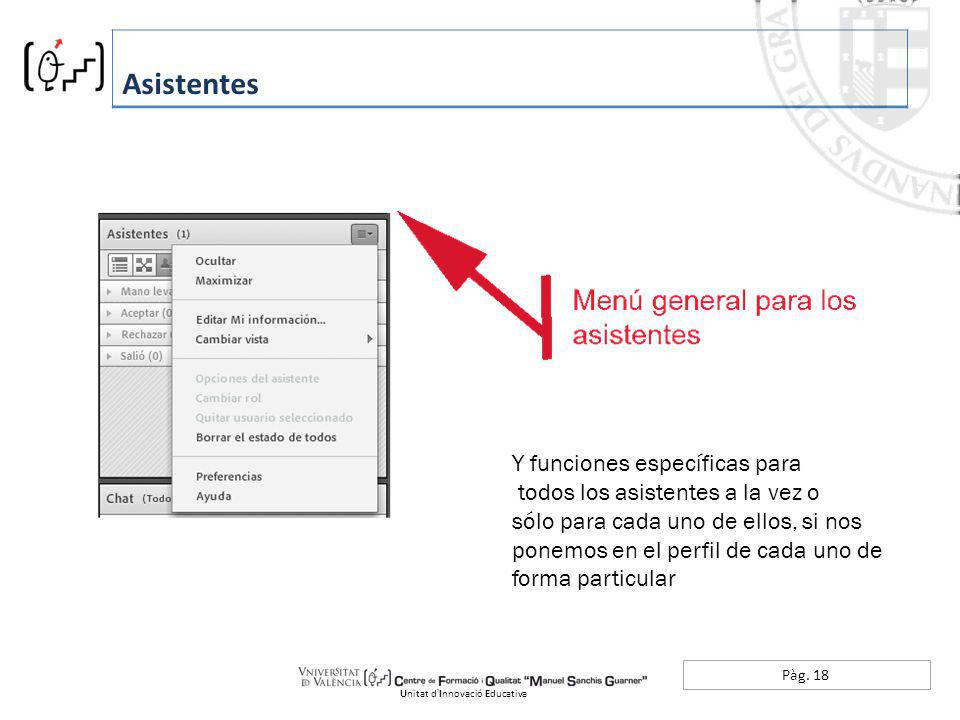 Pàg. 18 Asistentes Unitat dInnovació Educativa Y funciones específicas para todos los asistentes a la vez o sólo para cada uno de ellos, si nos ponemo
