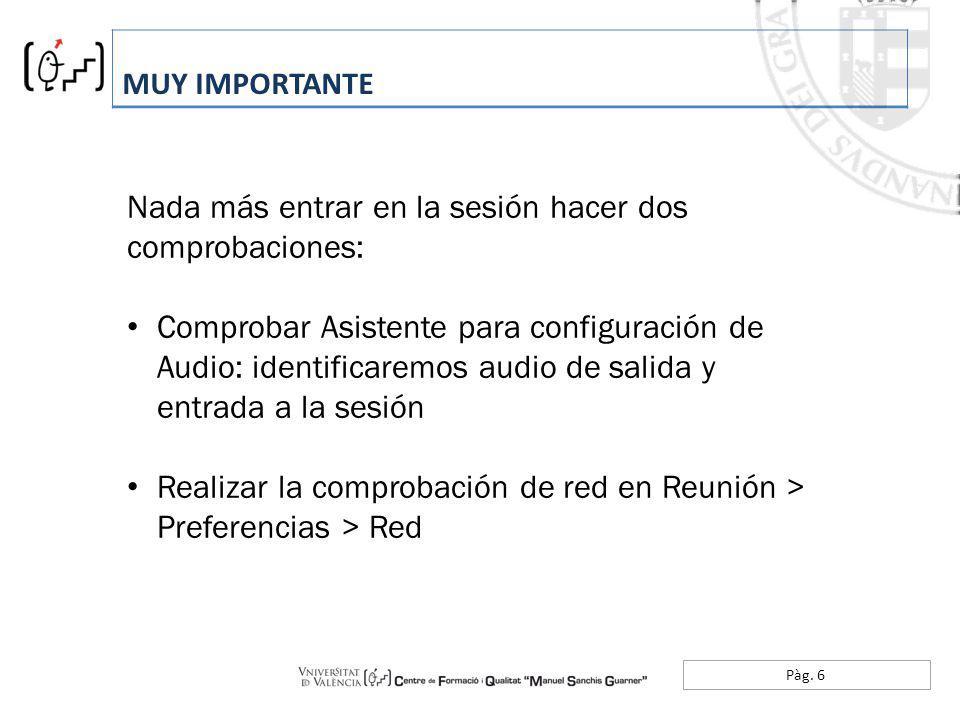 Pàg. 6 MUY IMPORTANTE Nada más entrar en la sesión hacer dos comprobaciones: Comprobar Asistente para configuración de Audio: identificaremos audio de