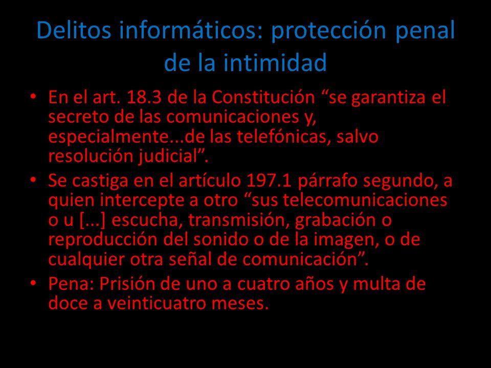 Delitos informáticos: protección penal de la intimidad En el art. 18.3 de la Constitución se garantiza el secreto de las comunicaciones y, especialmen