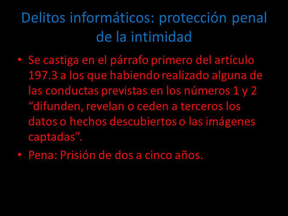 Delitos informáticos: protección penal de la intimidad Se castiga en el párrafo primero del artículo 197.3 a los que habiendo realizado alguna de las