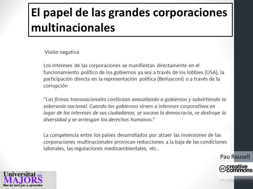 El papel de las grandes corporaciones multinacionales En tamaño de la actividad económica, las grandes corporaciones rivalizan con los países más gran