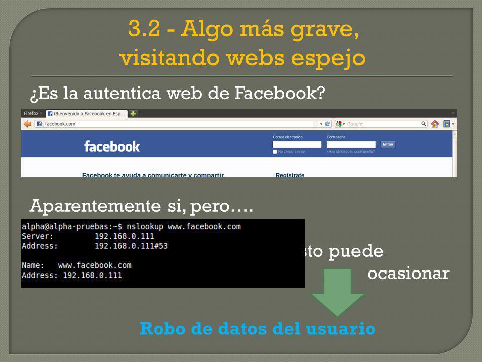 3.2 - Algo más grave, visitando webs espejo ¿Es la autentica web de Facebook.