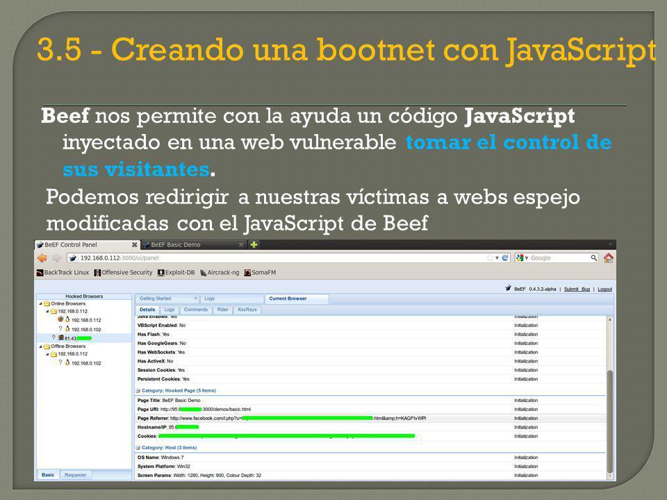 3.5 - Creando una bootnet con JavaScript Beef nos permite con la ayuda un código JavaScript inyectado en una web vulnerable tomar el control de sus visitantes.