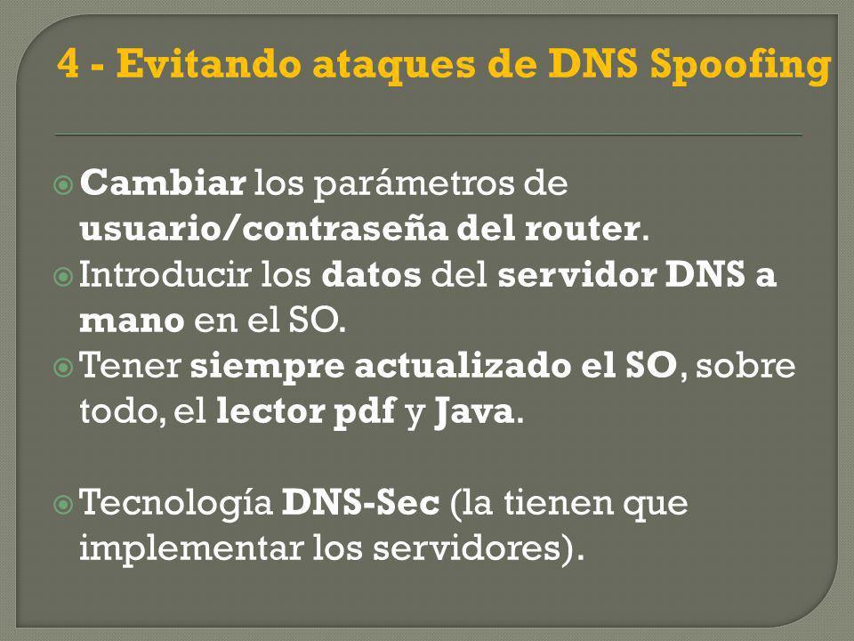 4 - Evitando ataques de DNS Spoofing Cambiar los parámetros de usuario/contraseña del router.