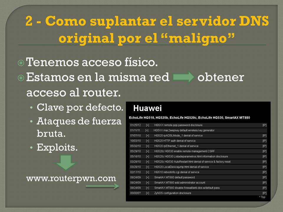 2 - Como suplantar el servidor DNS original por el maligno Tenemos acceso físico.
