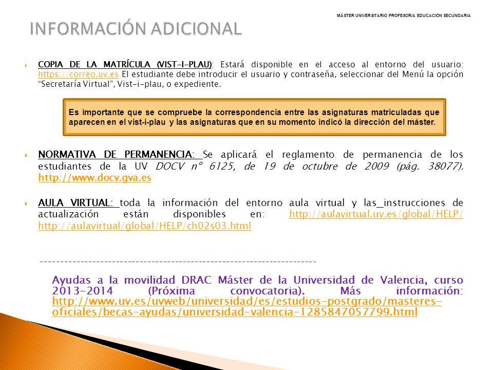 COPIA DE LA MATRÍCULA (VIST-I-PLAU): Estará disponible en el acceso al entorno del usuario: https://correo.uv.es El estudiante debe introducir el usua