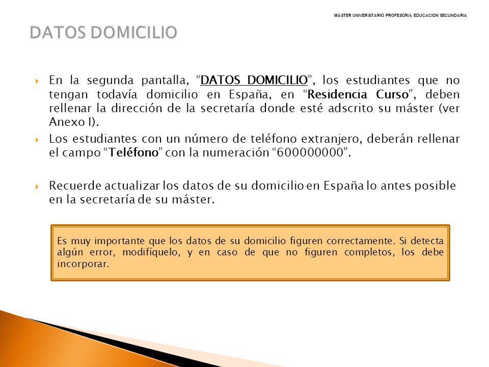 En la segunda pantalla, DATOS DOMICILIO, los estudiantes que no tengan todavía domicilio en España, en Residencia Curso, deben rellenar la dirección d