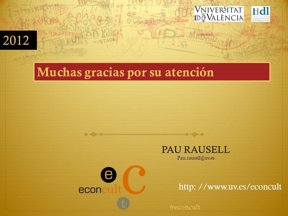 2012 Muchas gracias por su atención PAU RAUSELL Pau.rausell@uv.es http: //www.uv.es/econcult #econcult