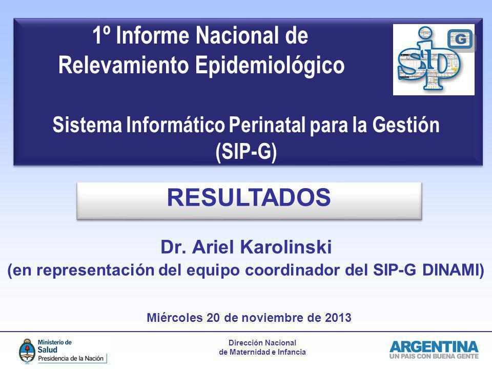 Dirección Nacional de Maternidad e Infancia 1º Informe Nacional de Relevamiento Epidemiológico Sistema Informático Perinatal para la Gestión (SIP-G) D
