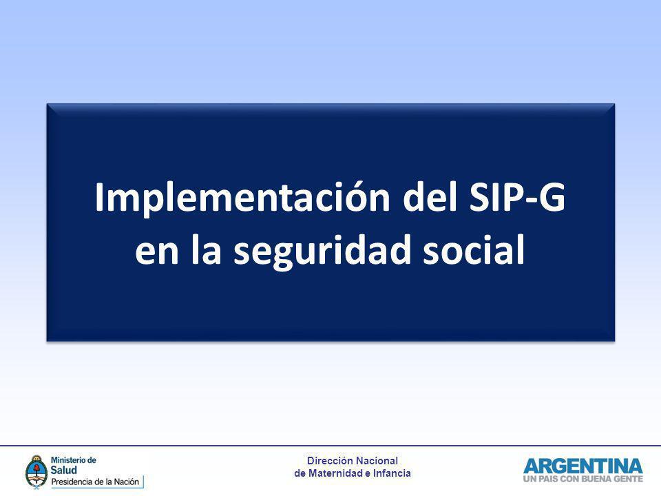 Dirección Nacional de Maternidad e Infancia Implementación del SIP-G en la seguridad social Implementación del SIP-G en la seguridad social