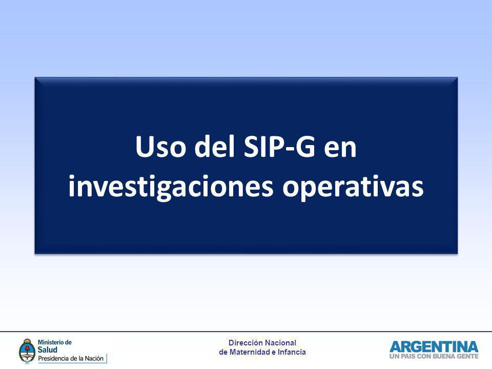 Dirección Nacional de Maternidad e Infancia Uso del SIP-G en investigaciones operativas