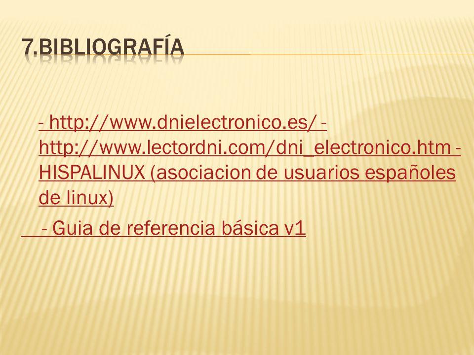 - http://www.dnielectronico.es/ - http://www.lectordni.com/dni_electronico.htm - HISPALINUX (asociacion de usuarios españoles de linux) - Guia de refe